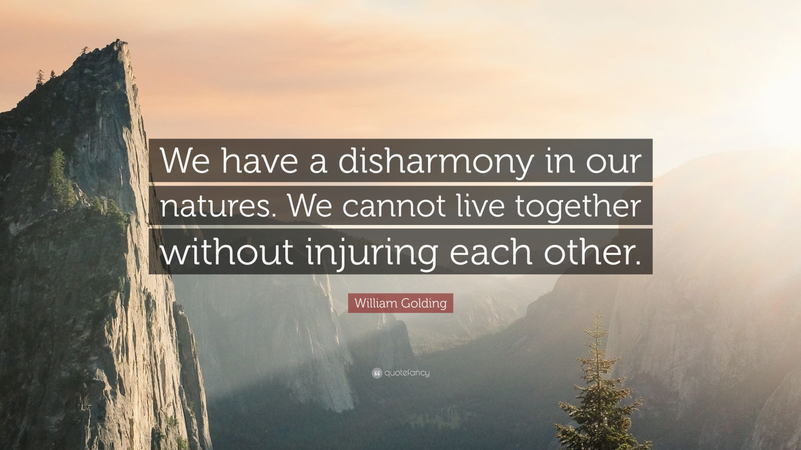 "We Have Each Other Quotes: William Golding Quote: ""We Have A Disharmony In Our"