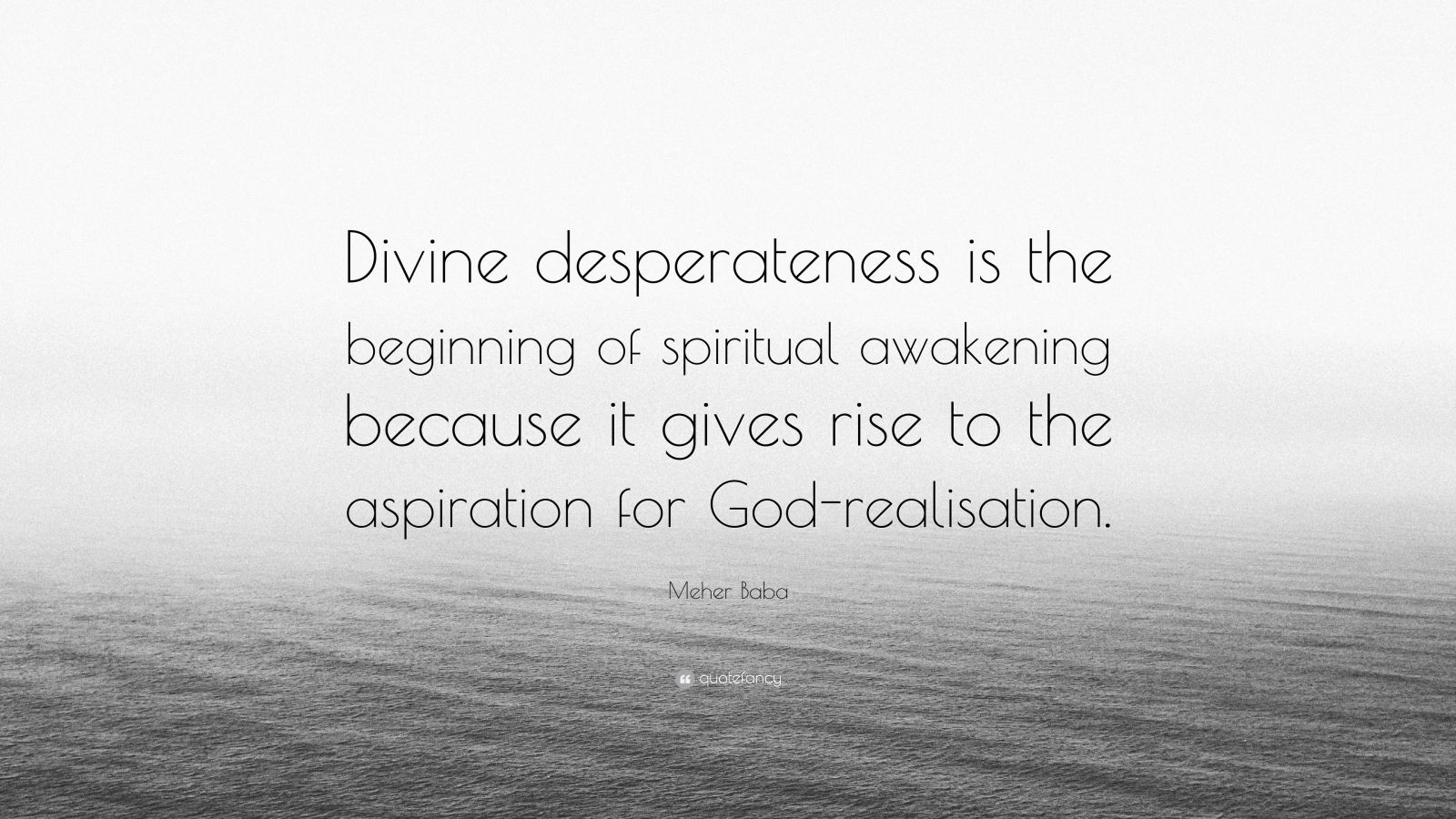 """Meher Baba Quote: """"Divine desperateness is the beginning of spiritual awakening because it gives rise to the aspiration for God-realisation."""""""