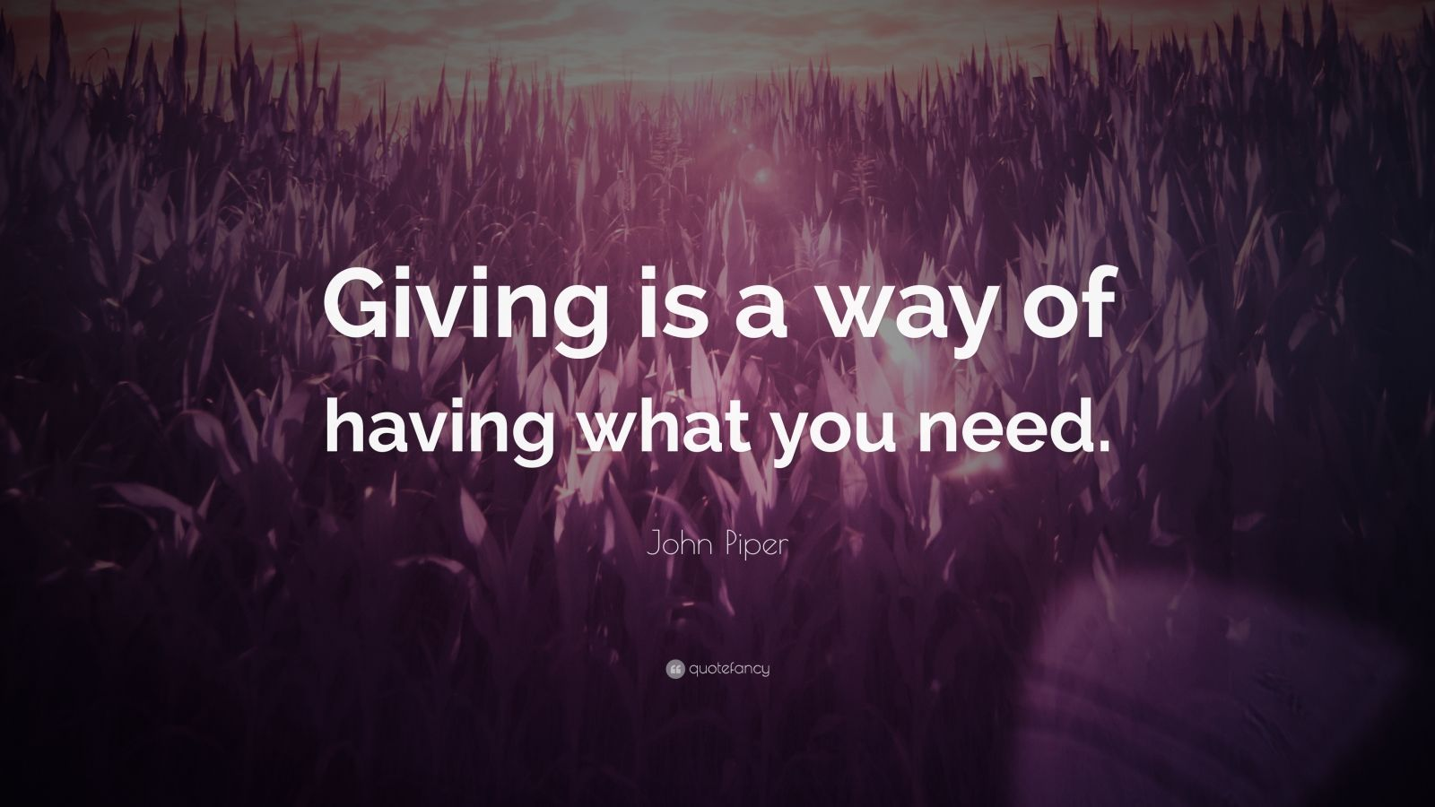 "John Piper Quote: ""Giving is a way of having what you need."""