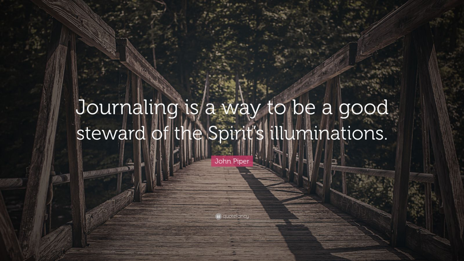 "John Piper Quote: ""Journaling is a way to be a good steward of the Spirit's illuminations."""