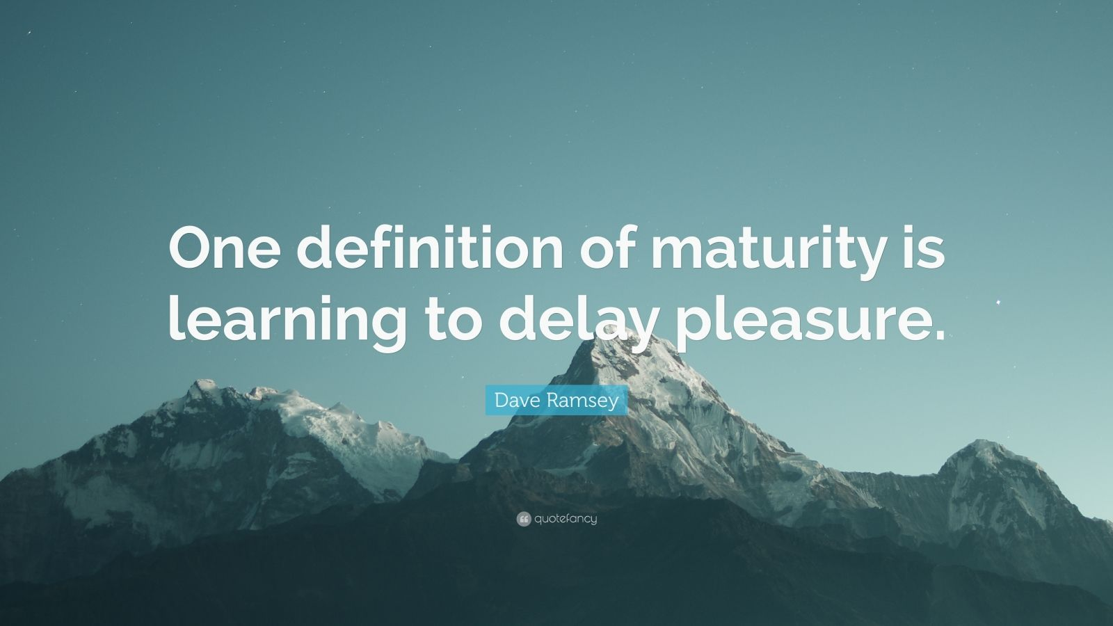 """Dave Ramsey Quote: """"One definition of maturity is learning to delay pleasure."""""""