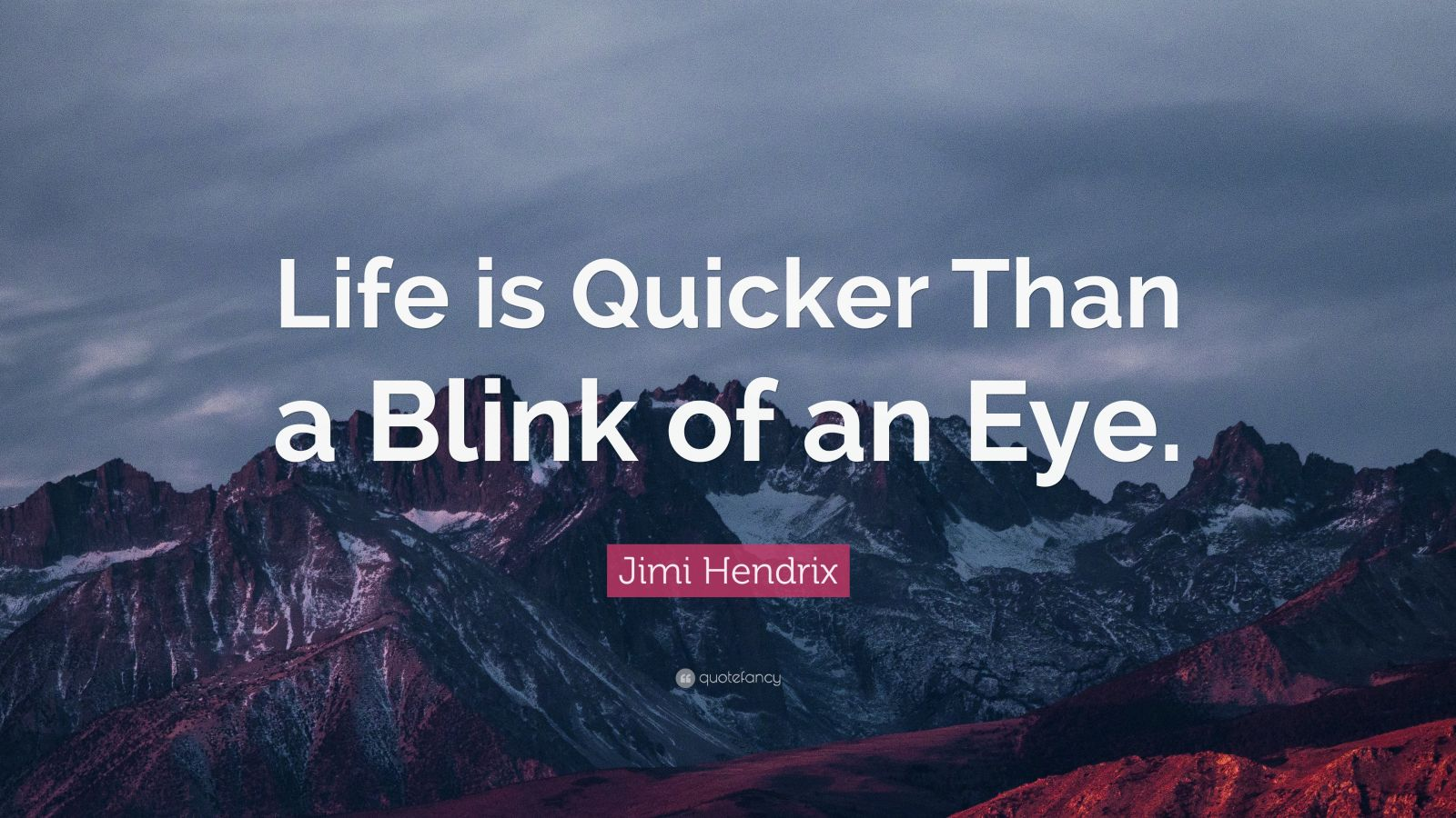 "Jimi Hendrix Quote: ""Life is Quicker Than a Blink of an Eye."""