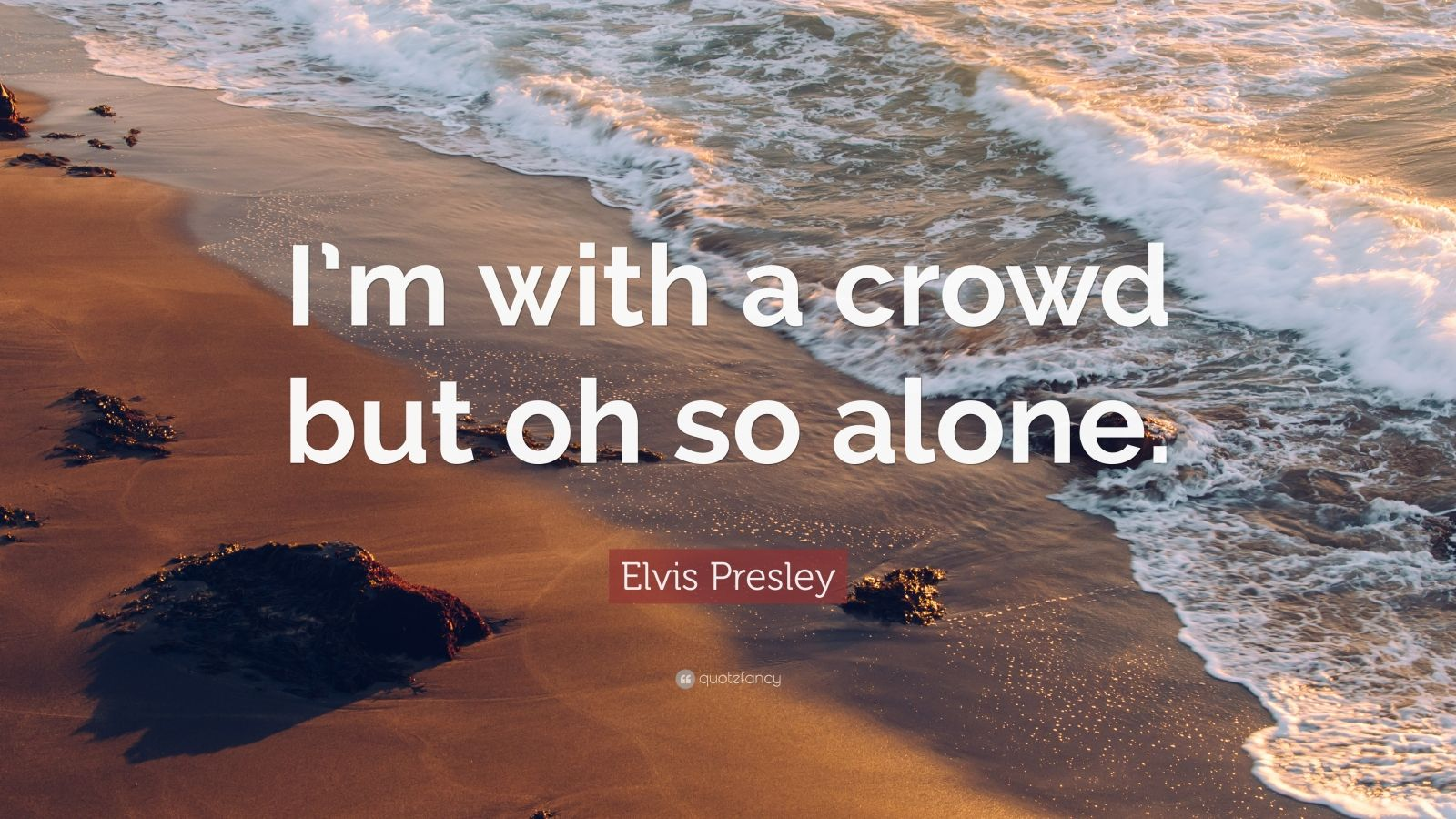 """Elvis Presley Quote: """"I'm with a crowd but oh so alone."""""""