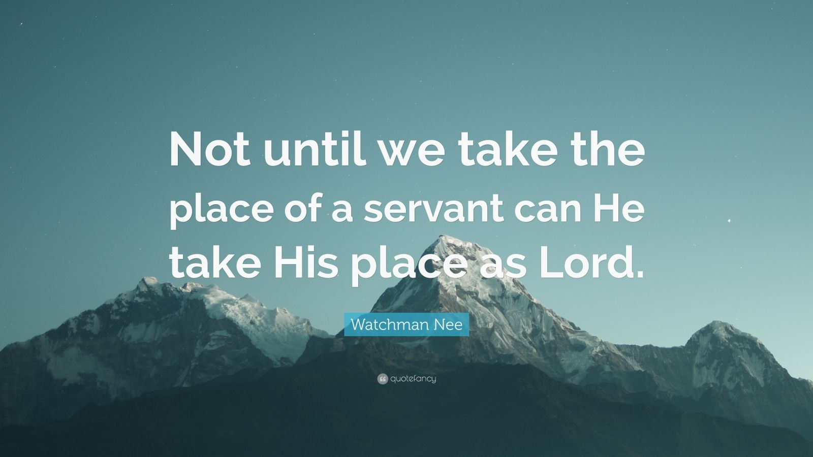 """Watchman Nee Quote: """"Not until we take the place of a servant can He take His place as Lord."""""""