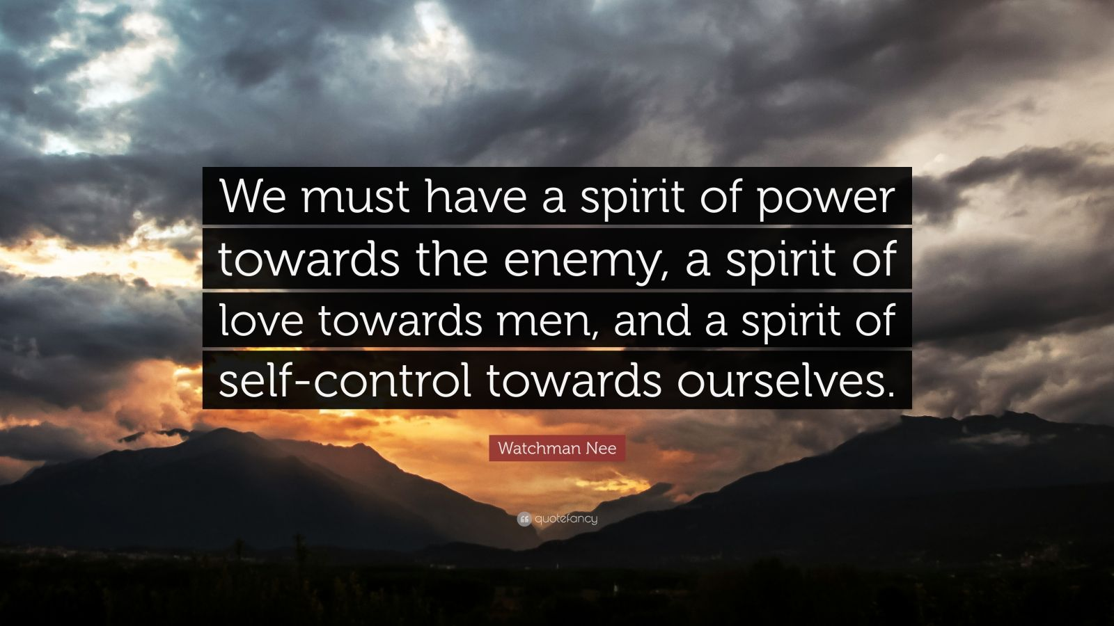 "Watchman Nee Quote: ""We must have a spirit of power towards the enemy, a spirit of love towards men, and a spirit of self-control towards ourselves."""