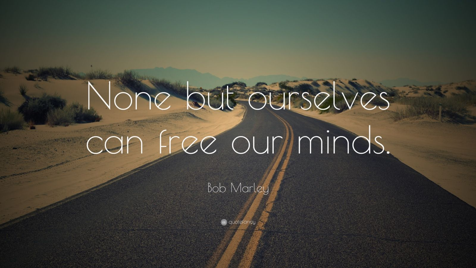 "Bob Marley Quote: ""None but ourselves can free our minds."""