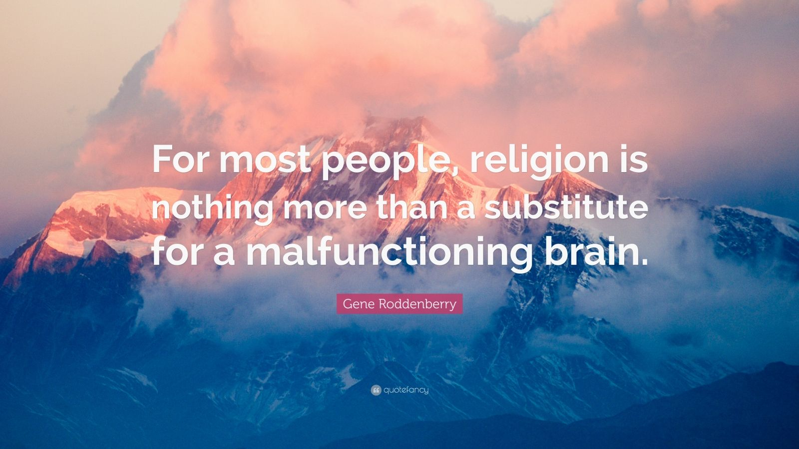"""Gene Roddenberry Quote: """"For most people, religion is nothing more than a substitute for a malfunctioning brain."""""""