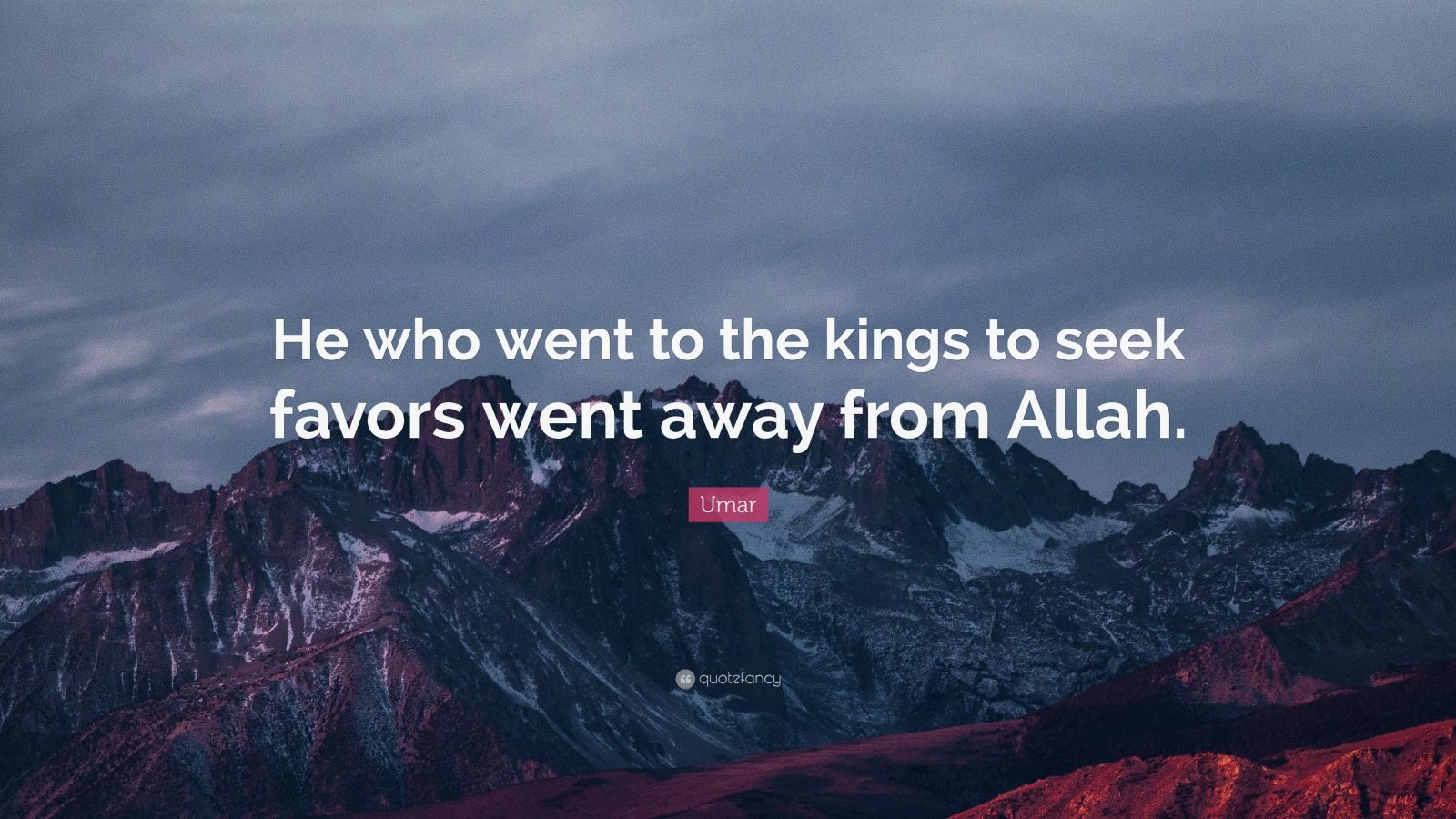"Umar Quote: ""He who went to the kings to seek favors went away from Allah."""