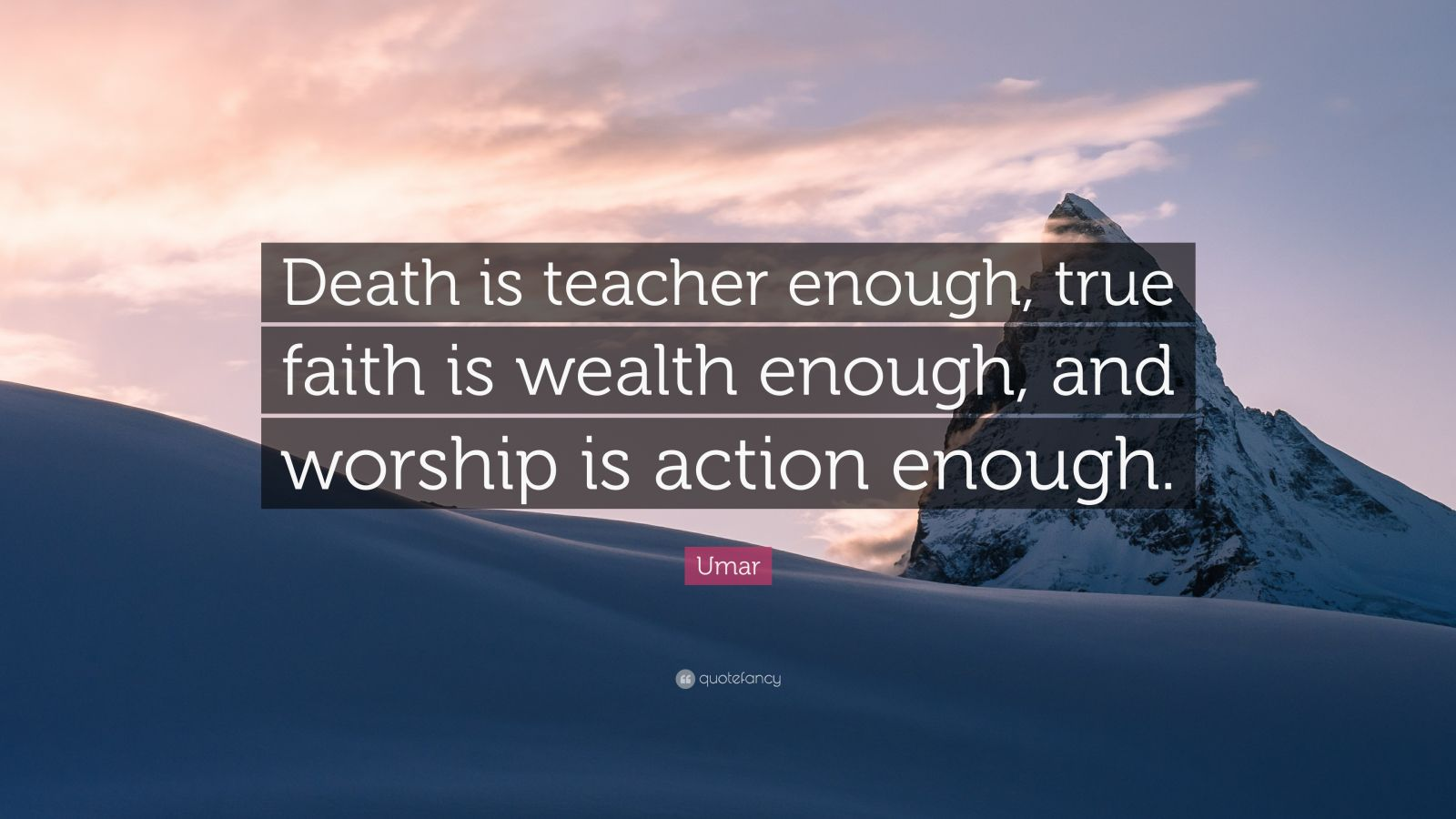 "Umar Quote: ""Death is teacher enough, true faith is wealth enough, and worship is action enough."""