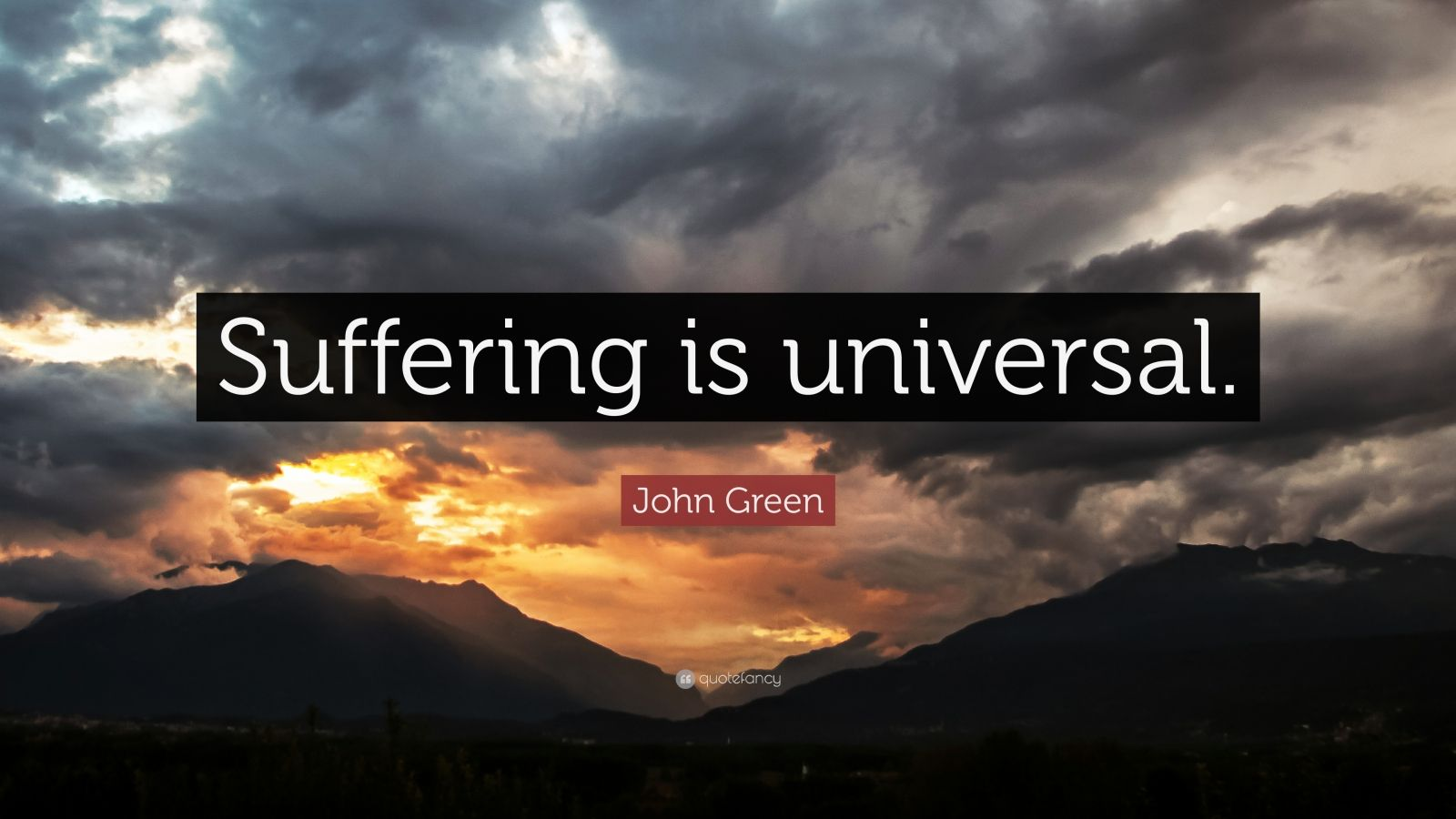 """John Green Quote: """"Suffering is universal."""""""