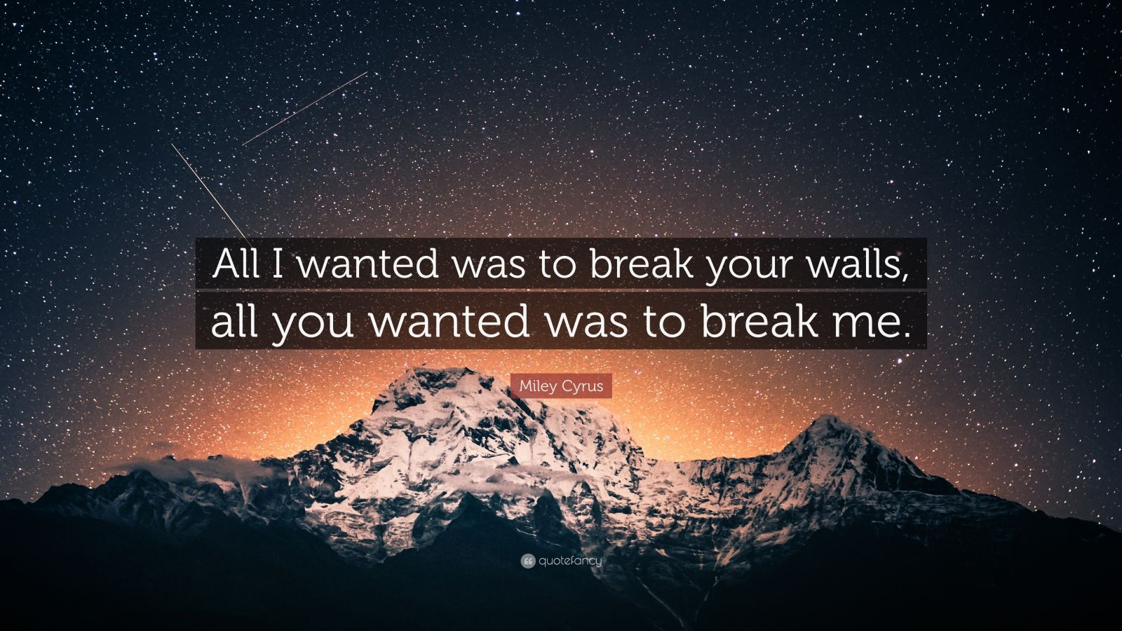"Miley Cyrus Quote: ""All I wanted was to break your walls, all you wanted was to break me."""