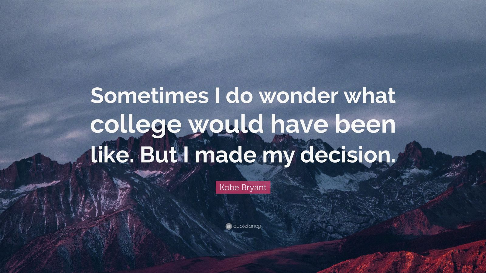 """Kobe Bryant Quote: """"Sometimes I do wonder what college would have been like. But I made my decision."""""""