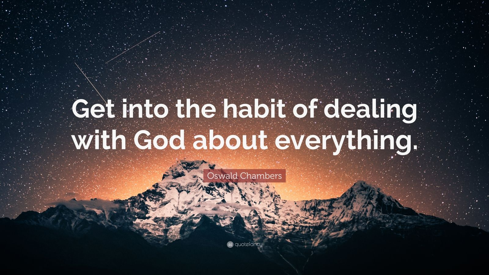 """Oswald Chambers Quote: """"Get into the habit of dealing with God about everything."""""""