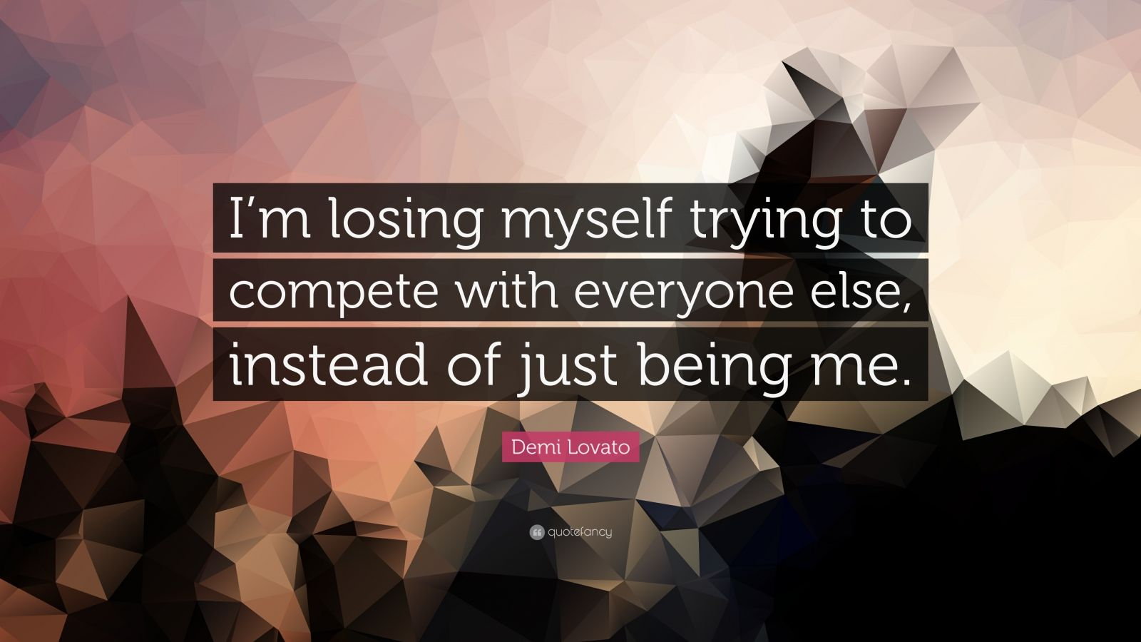 """Demi Lovato Quote: """"I'm losing myself trying to compete with everyone else, instead of just being me."""""""