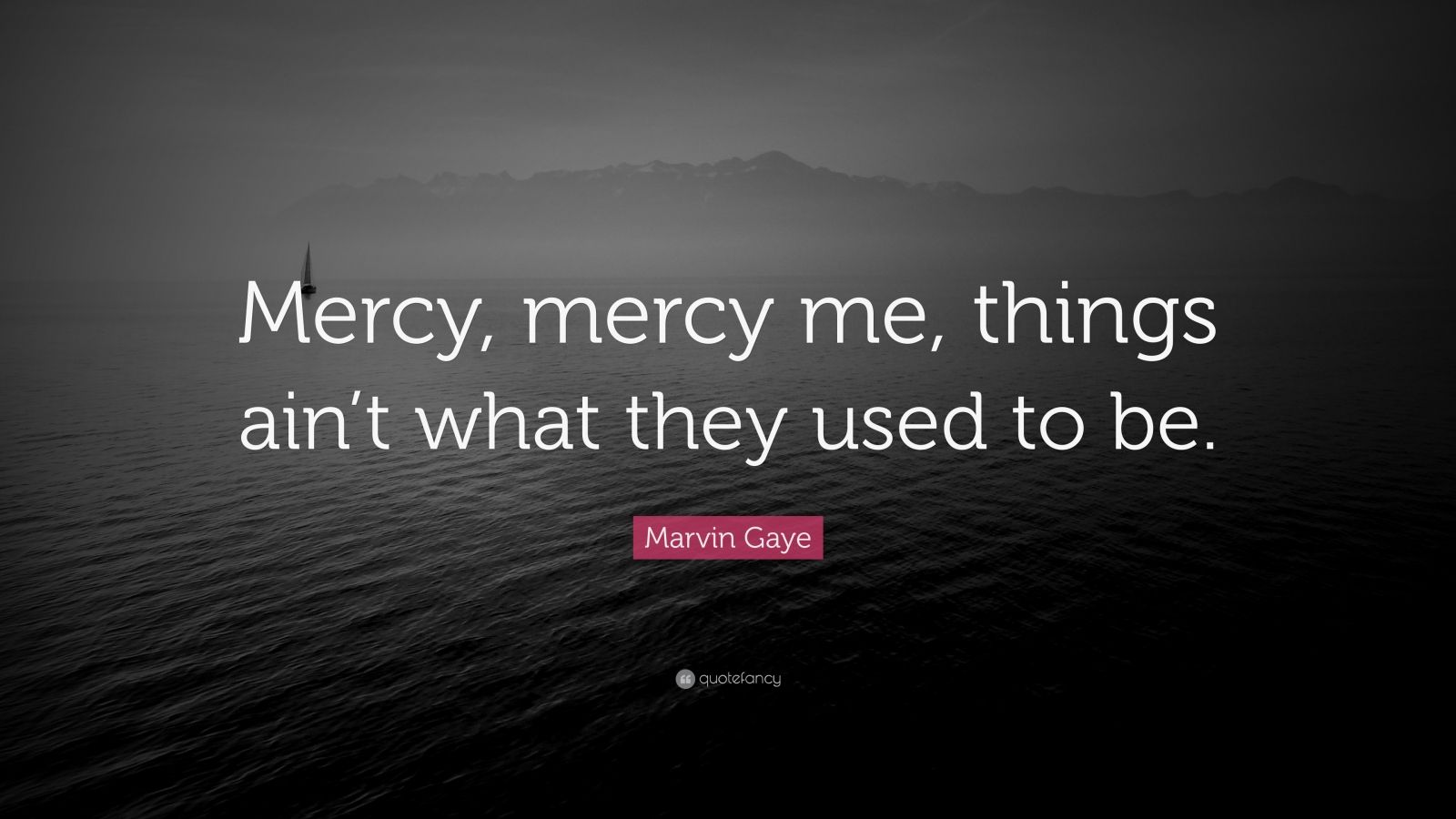 """Marvin Gaye Quote: """"Mercy, mercy me, things ain't what they used to be."""""""