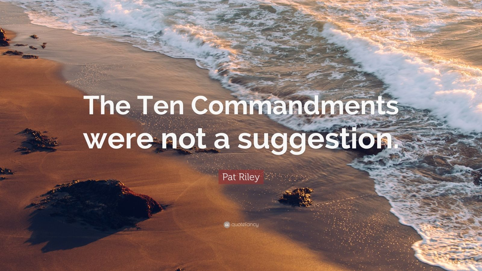 "Pat Riley Quote: ""The Ten Commandments were not a suggestion."""