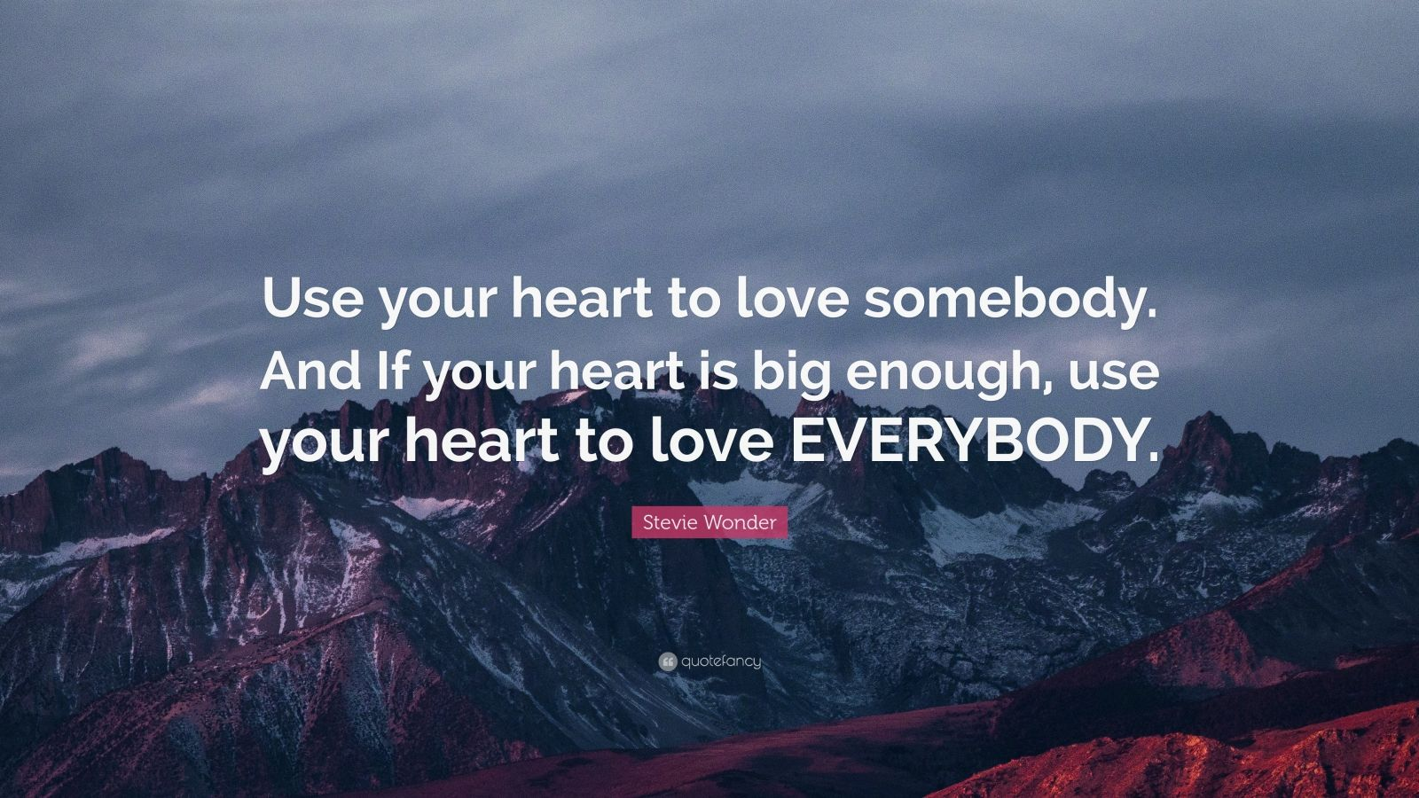 """Stevie Wonder Quote: """"Use your heart to love somebody. And If your heart is big enough, use your heart to love EVERYBODY."""""""