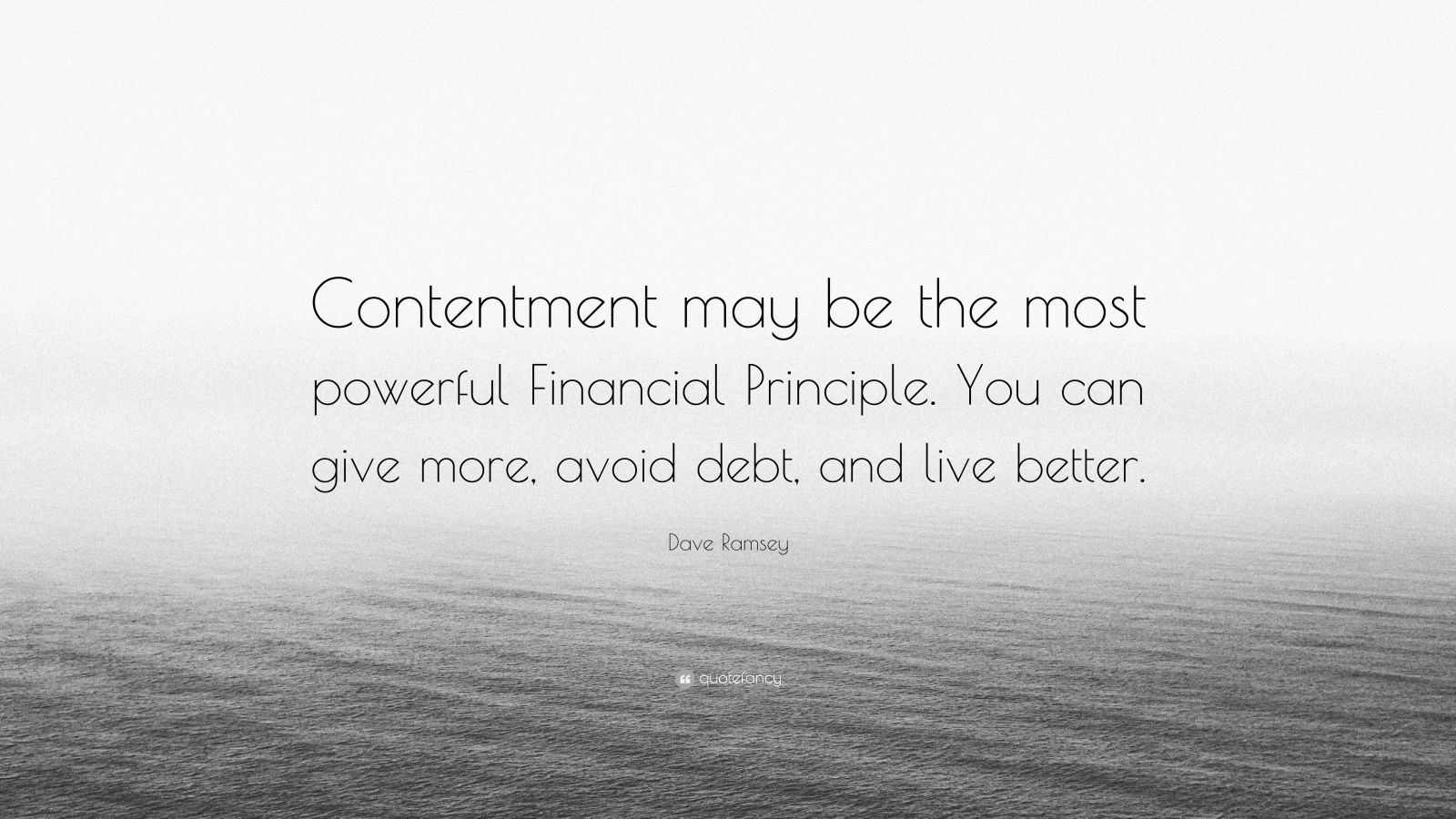 "Dave Ramsey Quote: ""Contentment may be the most powerful Financial Principle. You can give more, avoid debt, and live better."""