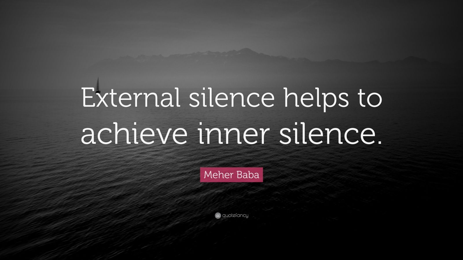 "Meher Baba Quote: ""External silence helps to achieve inner silence."""