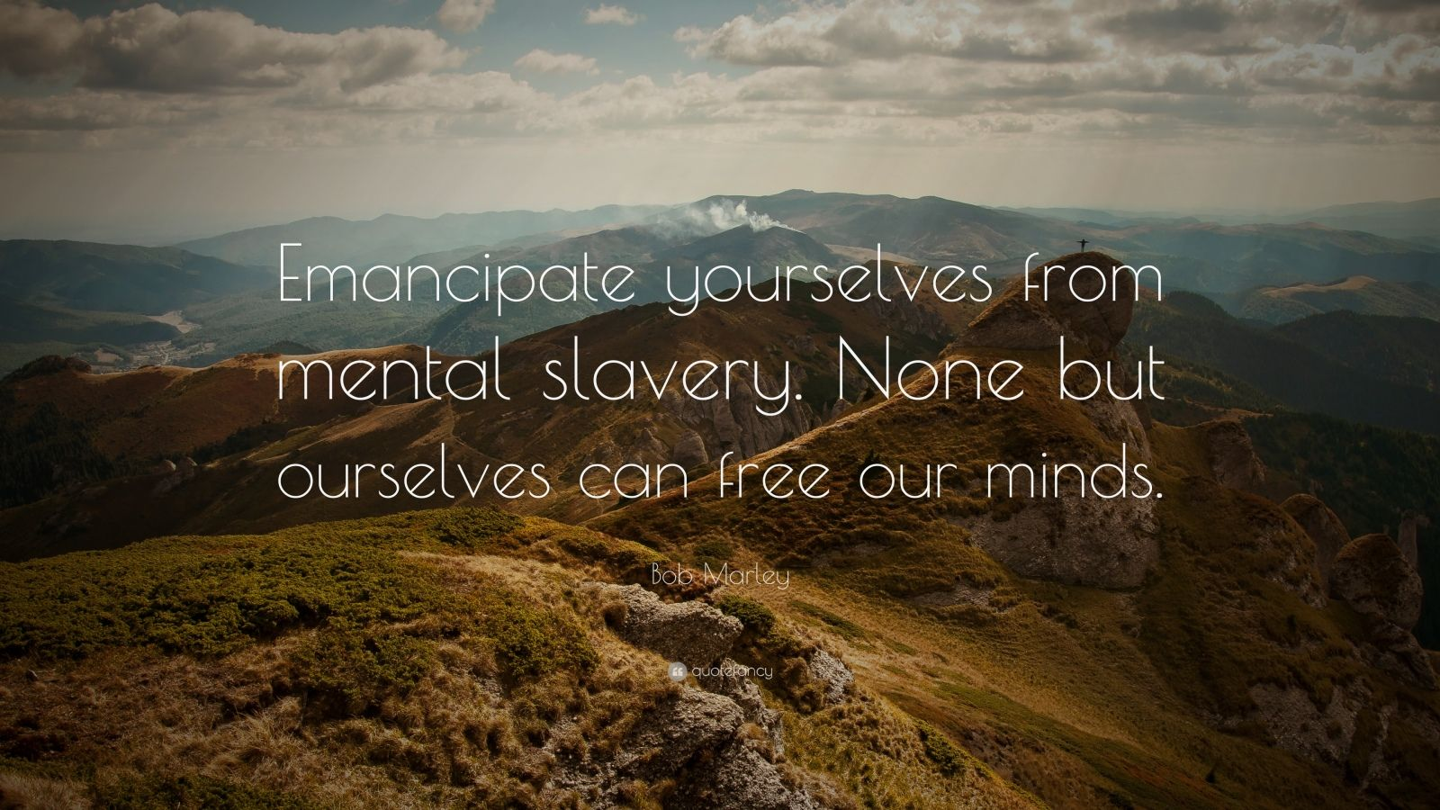 """Bob Marley Quote: """"Emancipate yourselves from mental slavery. None but ourselves can free our minds."""""""