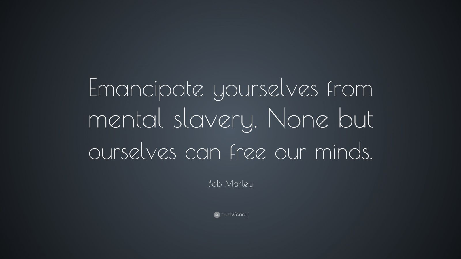 Emancipate Yourself From Mental Slavery Quote
