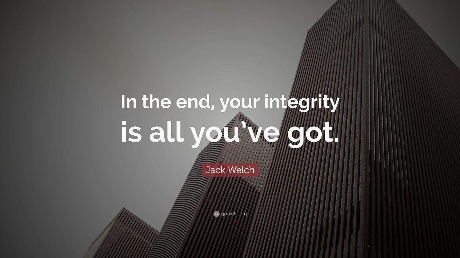 "Jack Welch Quote: ""In the end, your integrity is all you've got."""