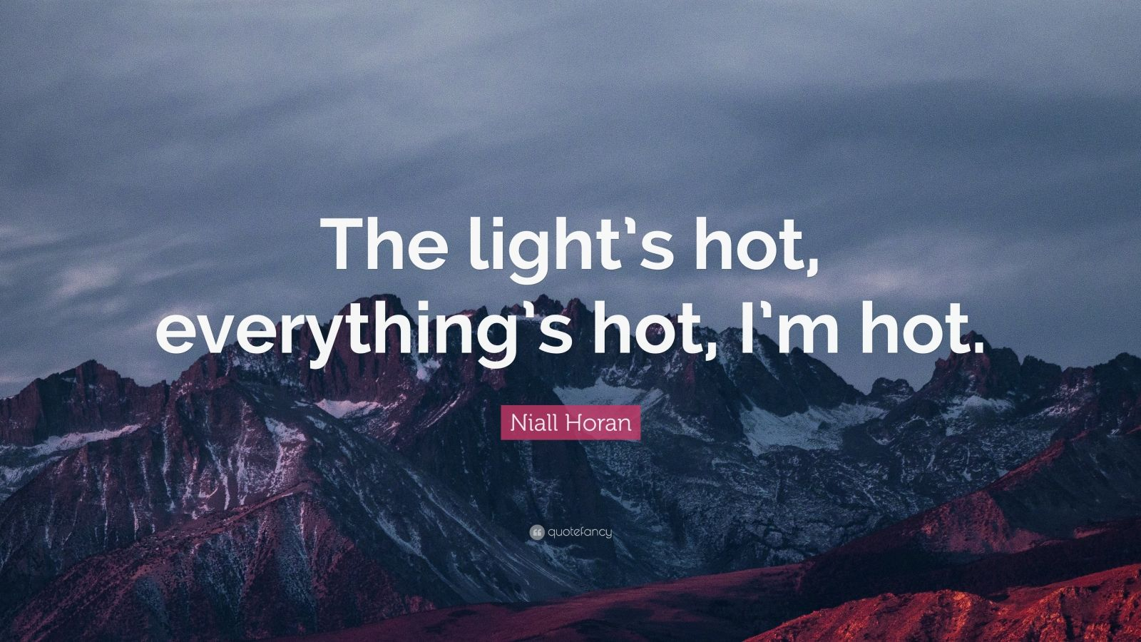 "Niall Horan Quote: ""The light's hot, everything's hot, I'm hot."""