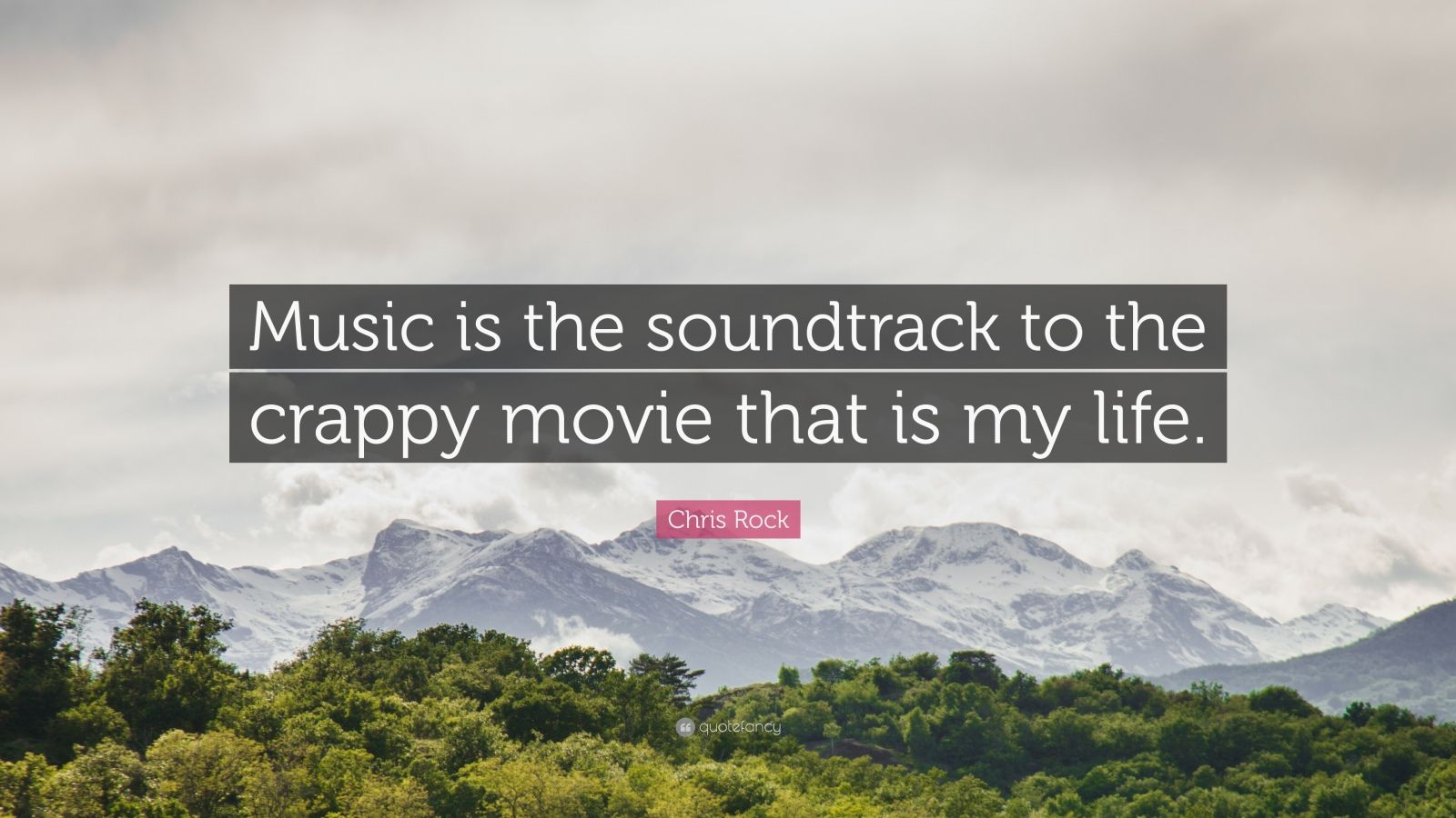 """Chris Rock Quote: """"Music is the soundtrack to the crappy movie that is my life."""""""