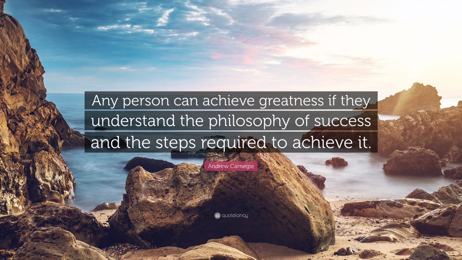 "Andrew Carnegie Quote: ""Any person can achieve greatness if they understand the philosophy of success and the steps required to achieve it."""