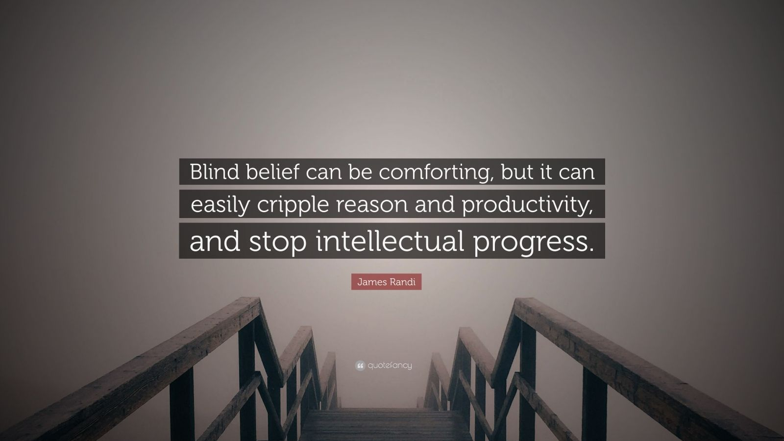 "James Randi Quote: ""Blind belief can be comforting, but it can easily cripple reason and productivity, and stop intellectual progress."""