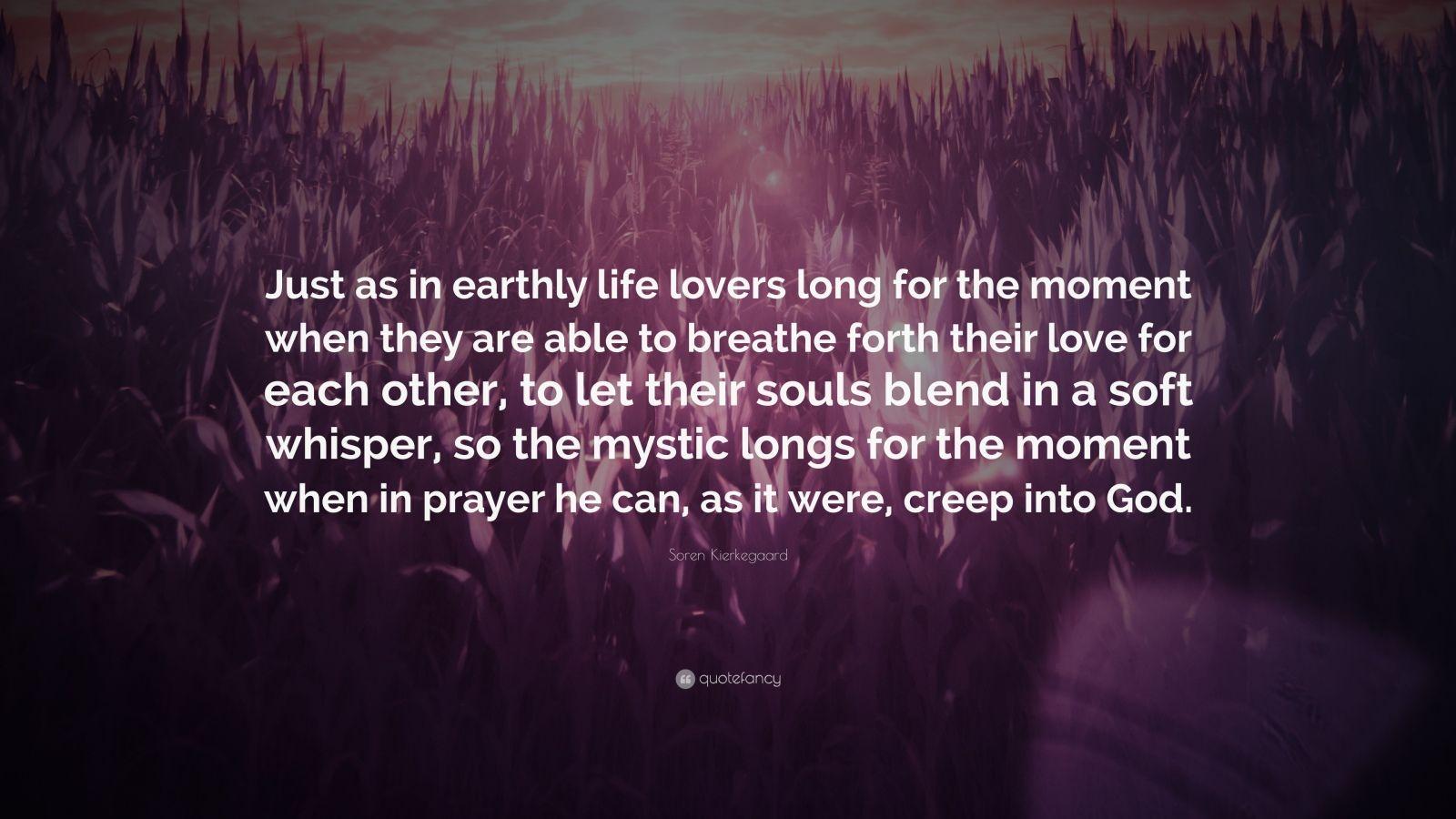 """Soren Kierkegaard Quotes 100 Wallpapers: Soren Kierkegaard Quote: """"Just As In Earthly Life Lovers"""
