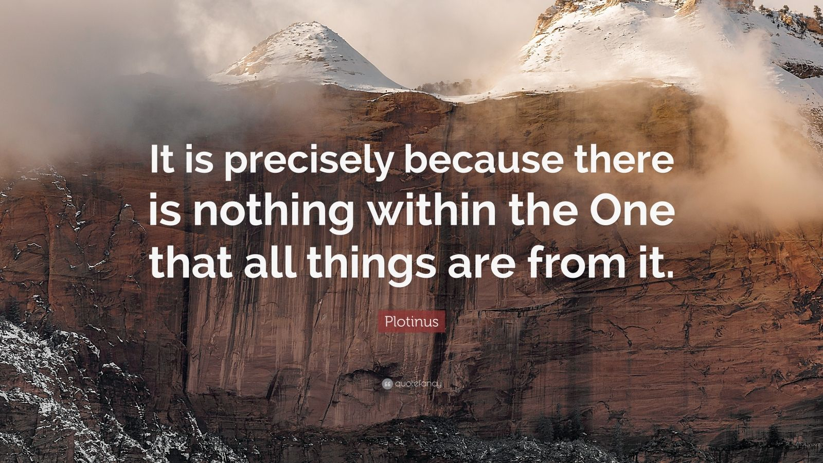 "Plotinus Quote: ""It is precisely because there is nothing within the One that all things are from it."""