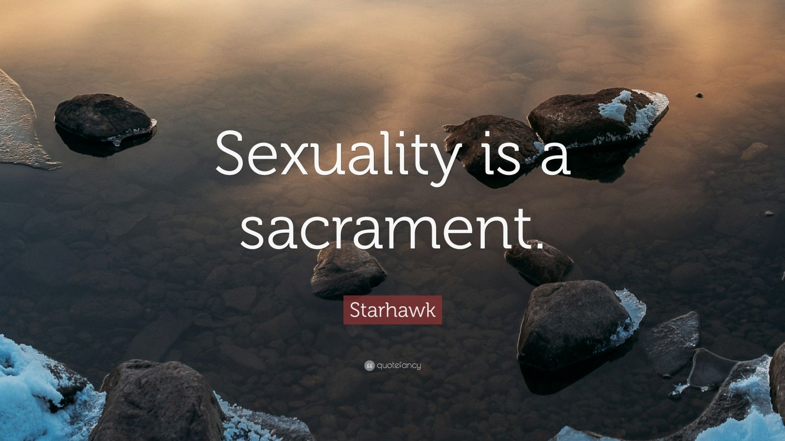 """Starhawk Quote: """"Sexuality is a sacrament."""""""