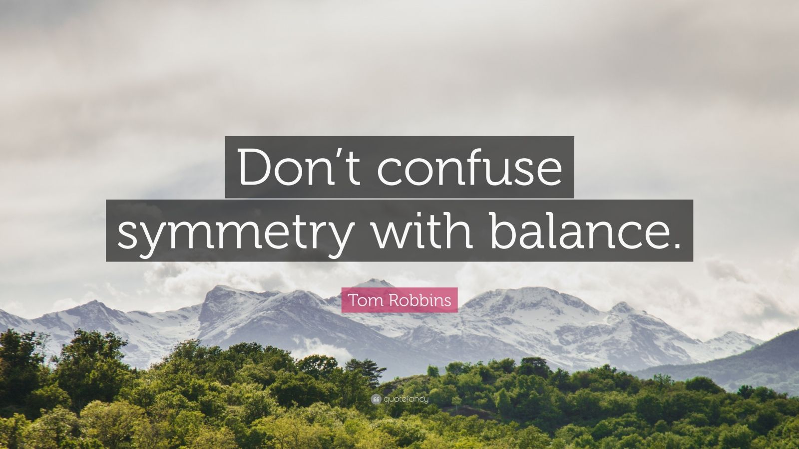 """Tom Robbins Quote: """"Don't confuse symmetry with balance."""""""