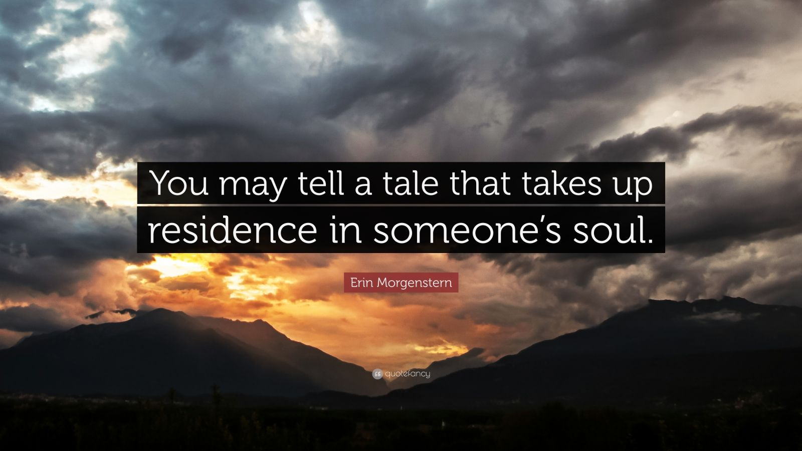 """Erin Morgenstern Quote: """"You may tell a tale that takes up residence in someone's soul."""""""