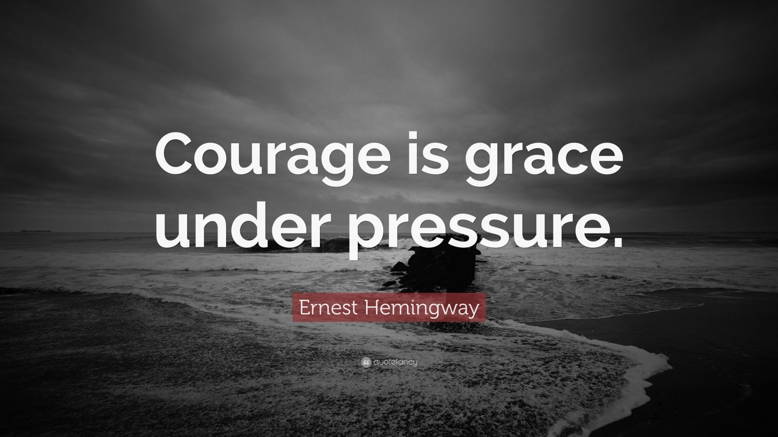 Ernest Hemingway Quote Courage Is Grace Under Pressure