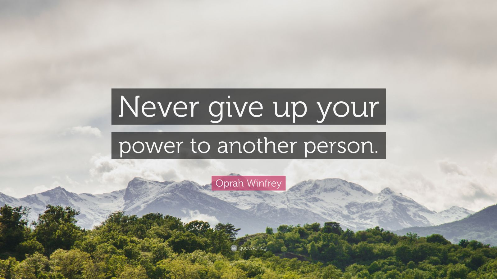"""Oprah Winfrey Quote: """"Never give up your power to another person."""""""