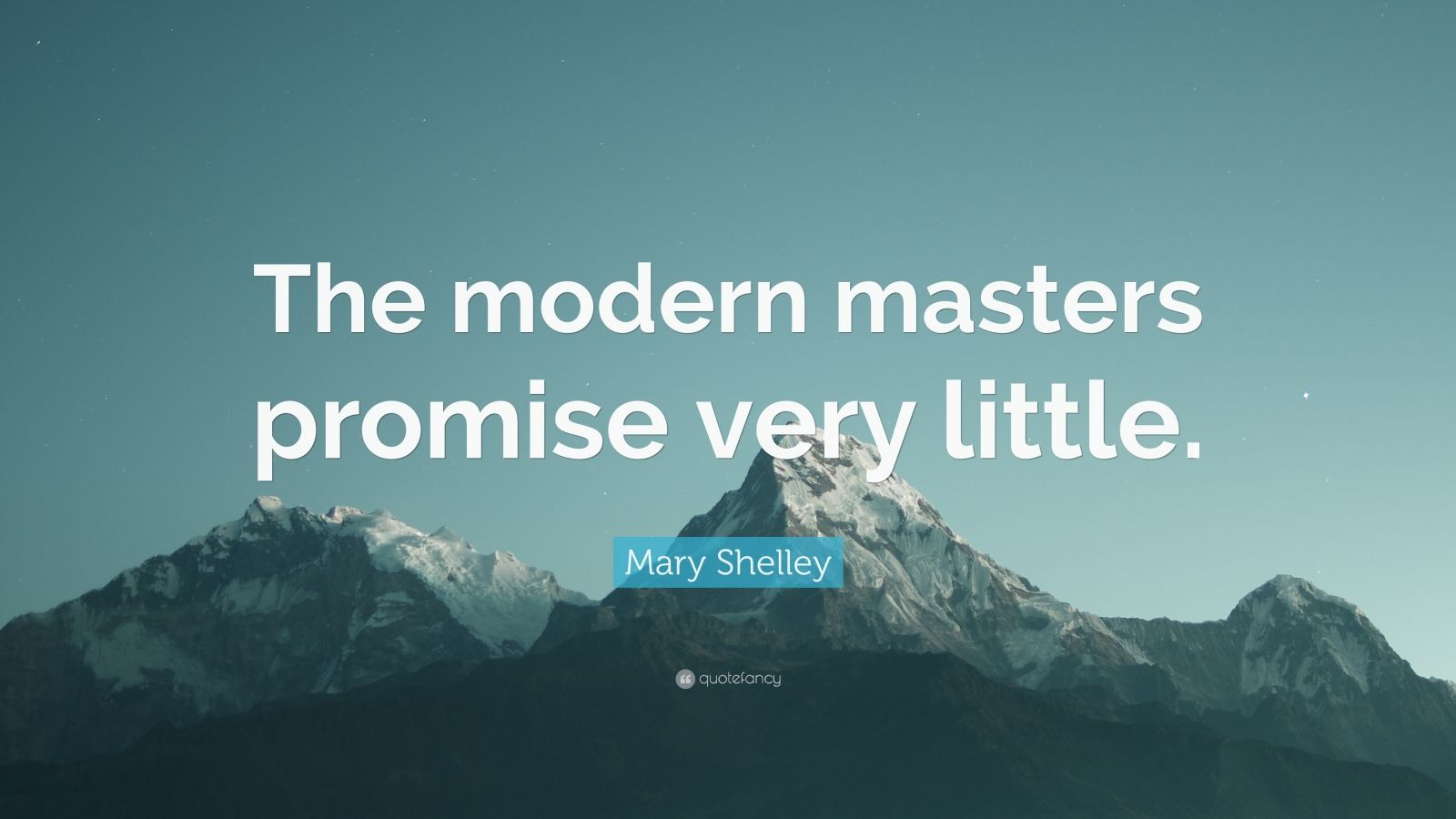 "Mary Shelley Quote: ""The modern masters promise very little."""