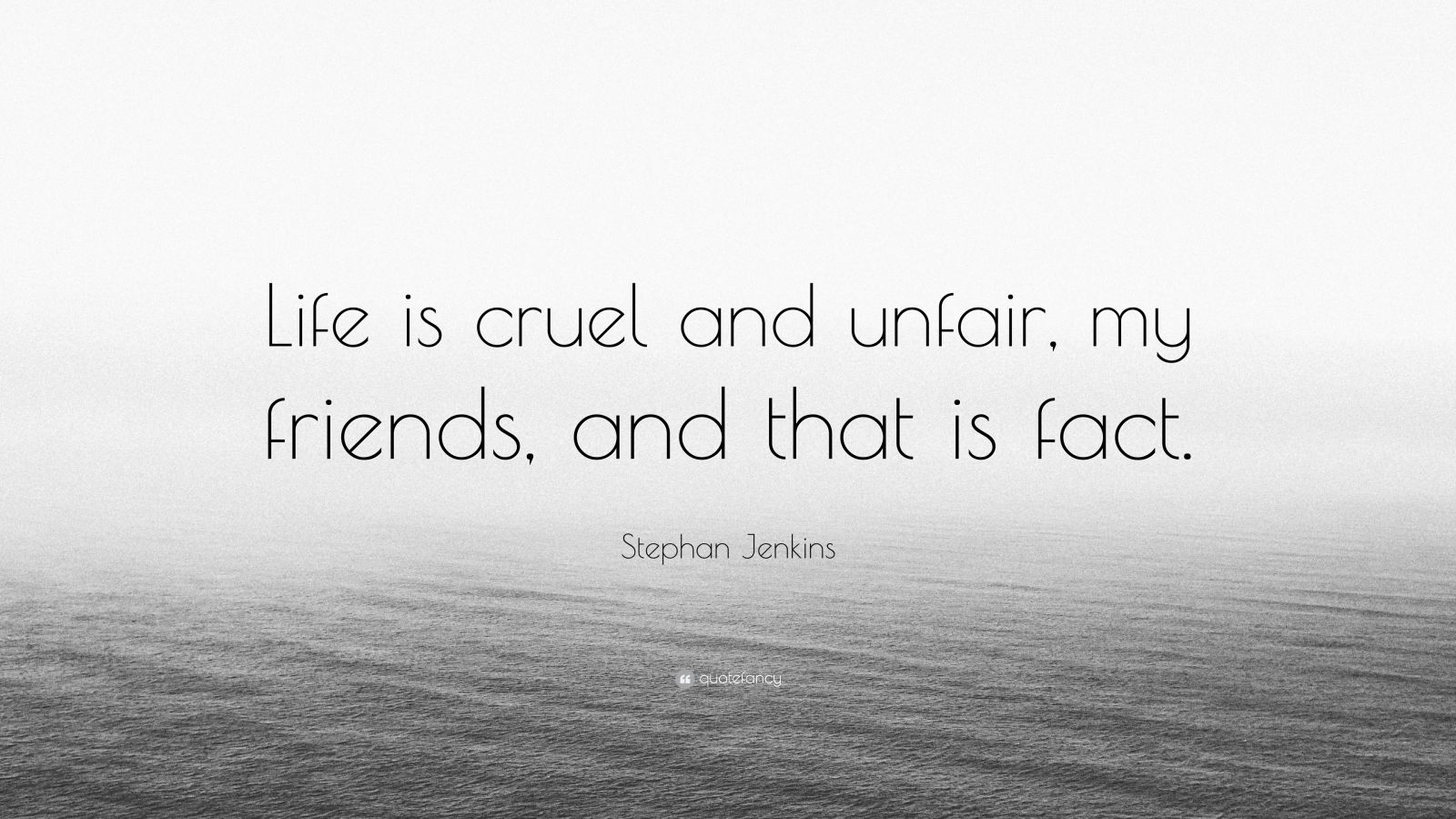 "Stephan Jenkins Quote: ""Life Is Cruel And Unfair, My"