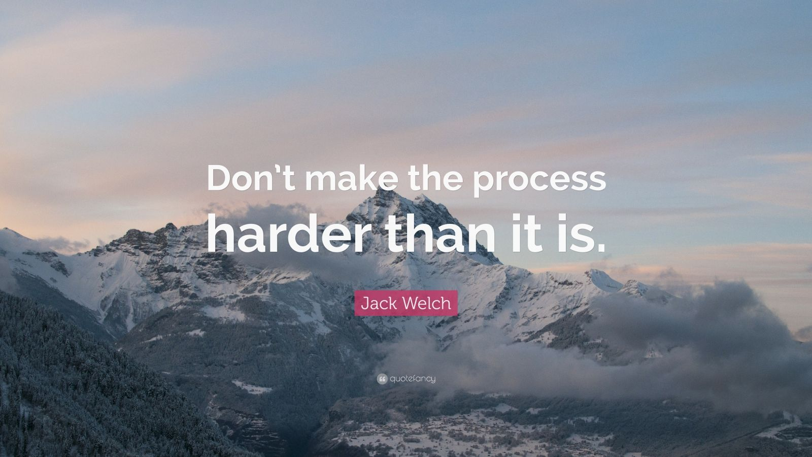 """Jack Welch Quote: """"Don't make the process harder than it is."""""""