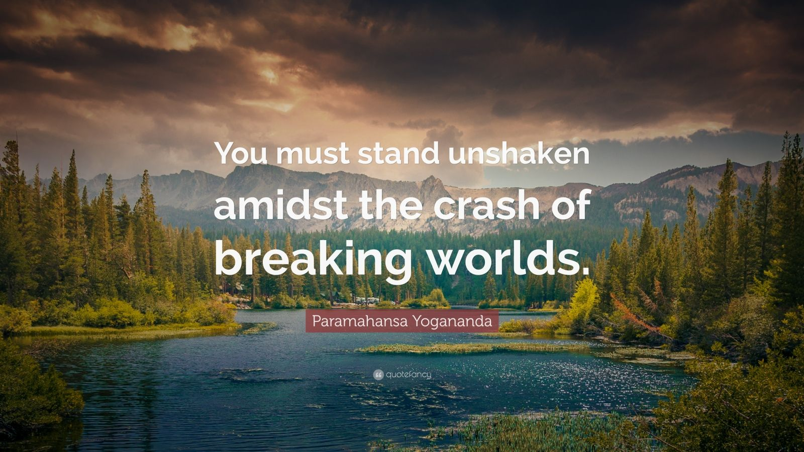 "Paramahansa Yogananda Quote: ""You must stand unshaken amidst the crash of breaking worlds."""