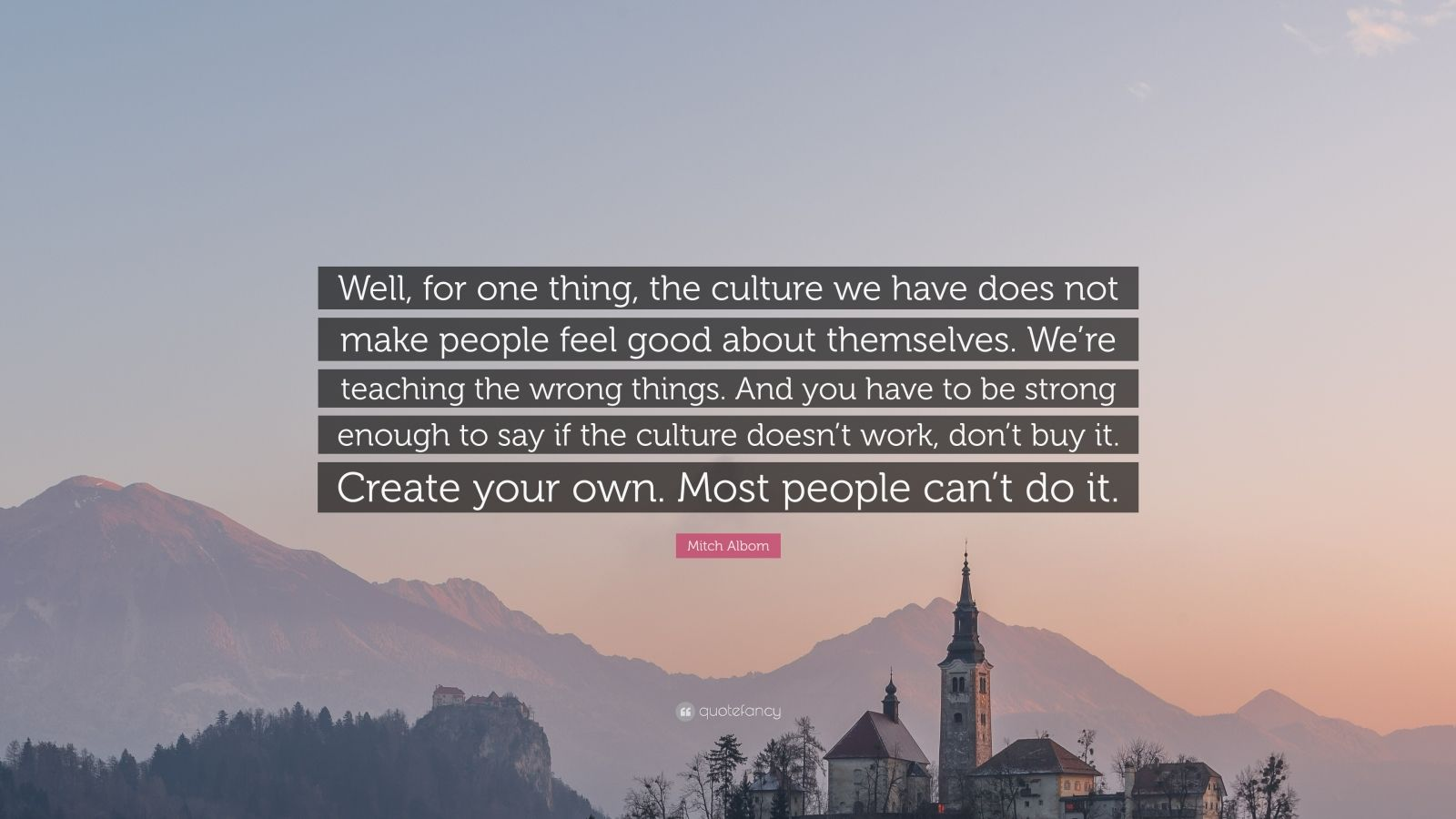 """Mitch Albom Quote: """"Well, For One Thing, The Culture We"""