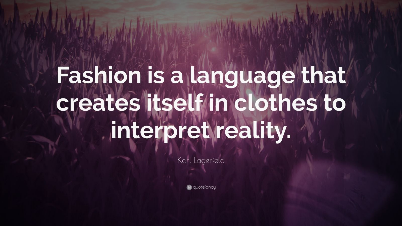 "Karl Lagerfeld Quote: ""Fashion is a language that creates itself in clothes to interpret reality."""