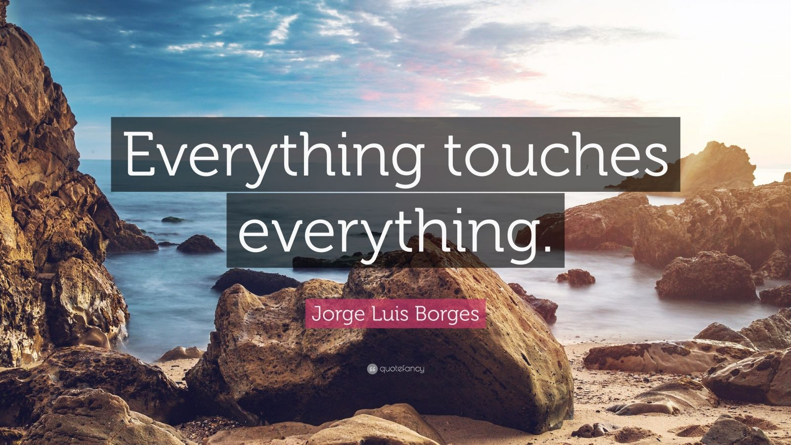 """Jorge Luis Borges Quote: """"Everything touches everything."""""""