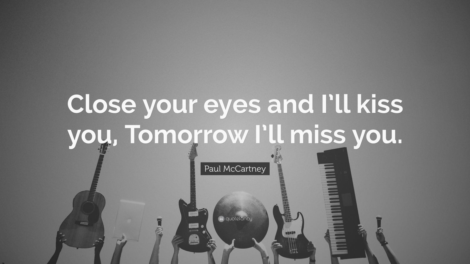 "Paul McCartney Quote: ""Close Your Eyes And I'll Kiss You"