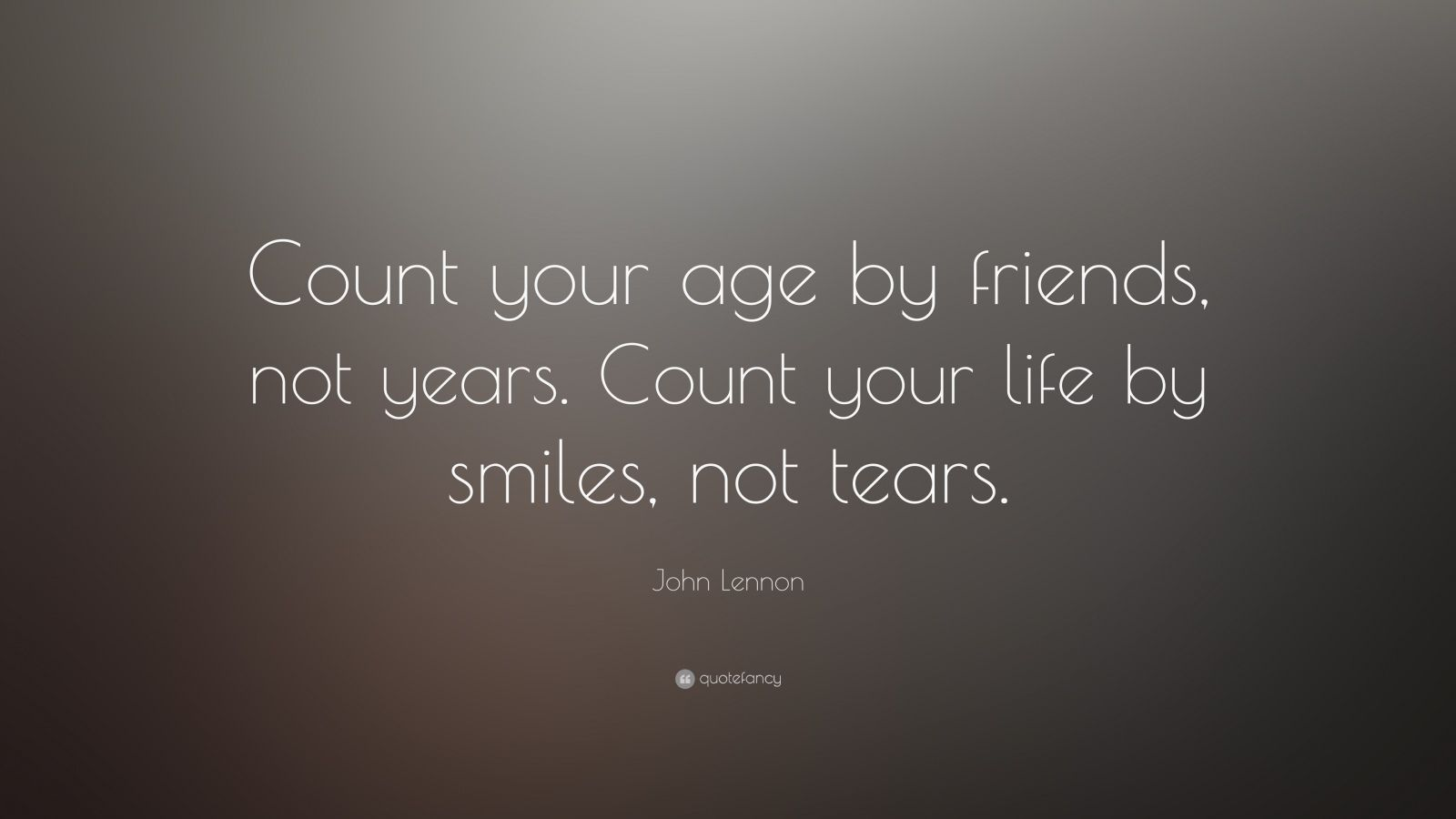 """Years Of Friendship And Still Counting Quotes: John Lennon Quote: """"Count Your Age By Friends, Not Years"""