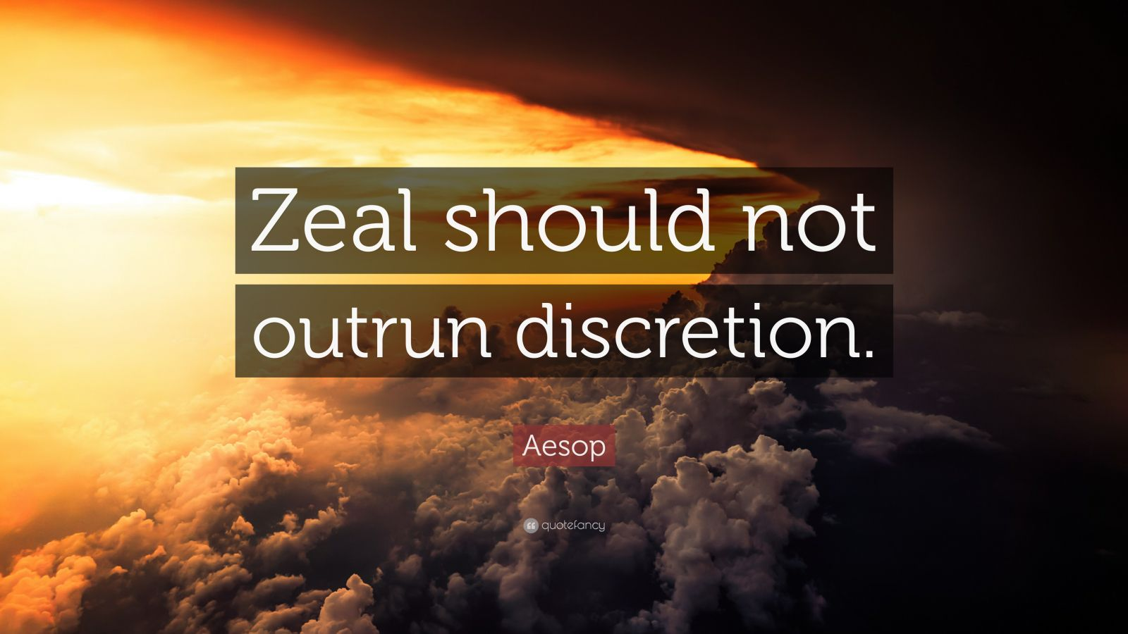 """Aesop Quote: """"Zeal should not outrun discretion."""""""