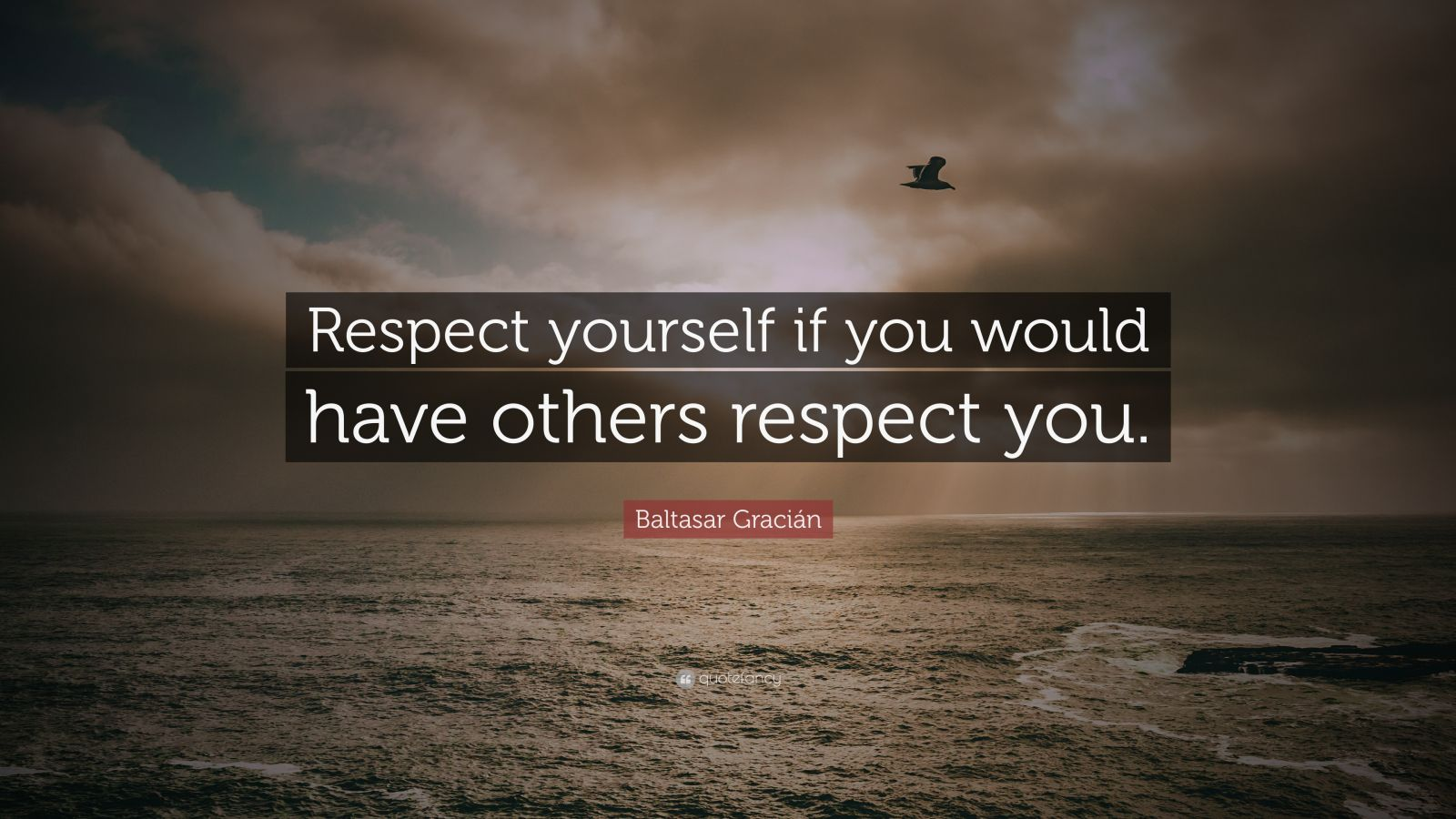 "Baltasar Gracián Quote: ""Respect yourself if you would have others respect you."""