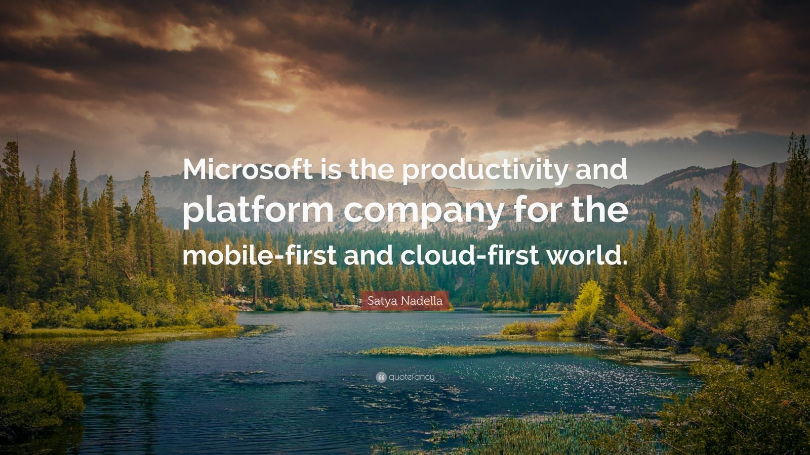 """Satya Nadella Quote: """"Microsoft is the productivity and platform company for the mobile-first and cloud-first world."""""""