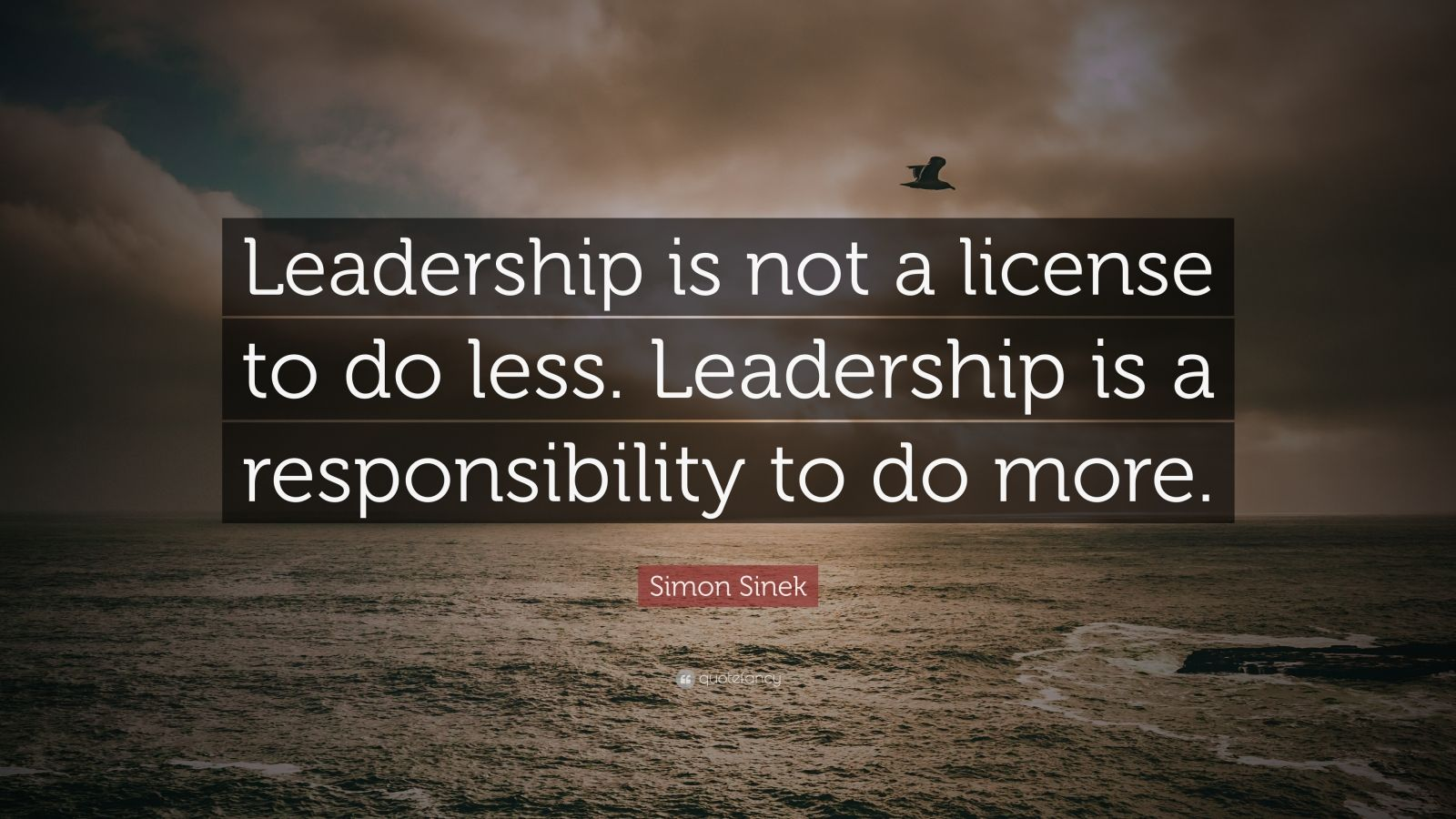 """Simon Sinek Quote: """"Leadership is not a license to do less. Leadership is a responsibility to do more."""""""